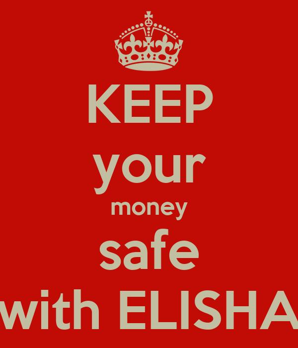KEEP your money safe with ELISHA