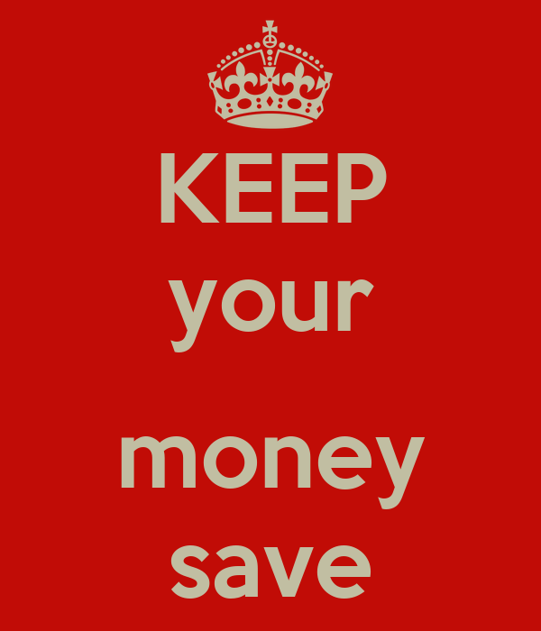 KEEP your  money save