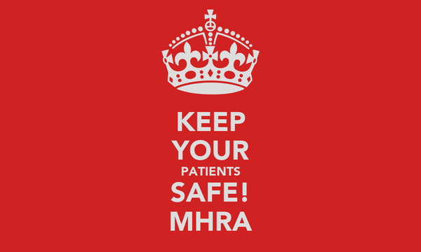 KEEP YOUR PATIENTS SAFE! MHRA
