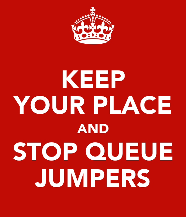KEEP YOUR PLACE AND STOP QUEUE JUMPERS