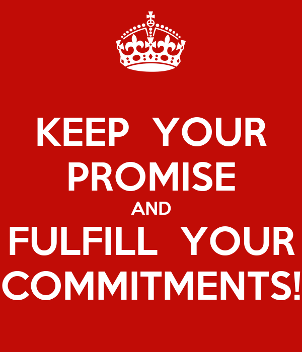 meet commitments and keep promises