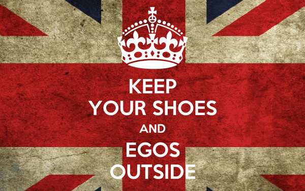 KEEP YOUR SHOES AND EGOS OUTSIDE