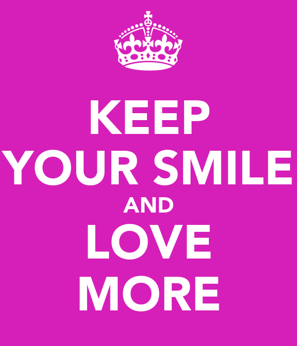 KEEP YOUR SMILE AND LOVE MORE