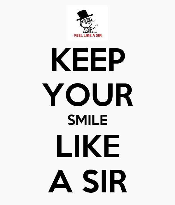 KEEP YOUR SMILE LIKE A SIR