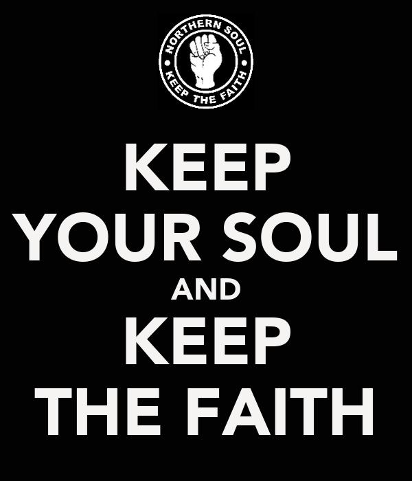 KEEP YOUR SOUL AND KEEP THE FAITH