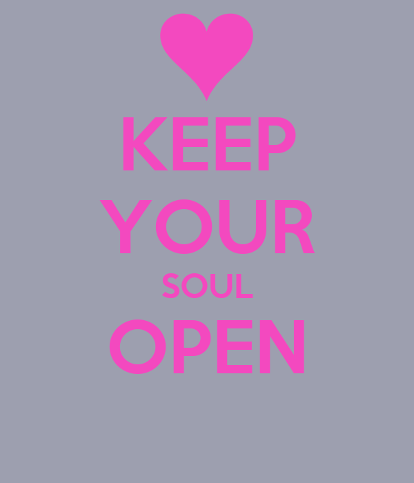 KEEP YOUR SOUL OPEN