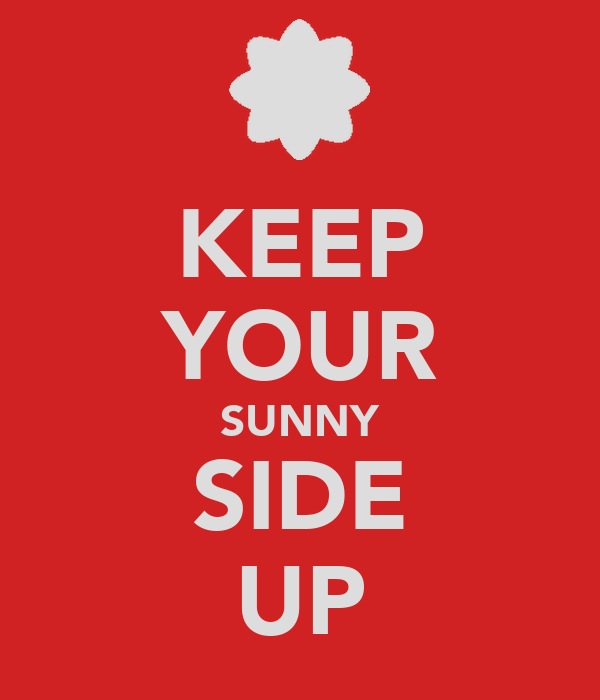 KEEP YOUR SUNNY SIDE UP