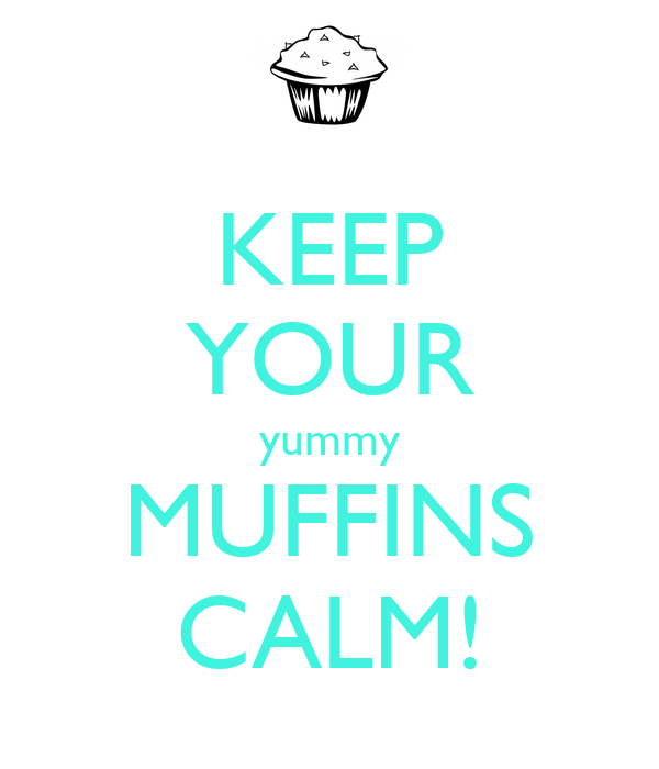KEEP YOUR yummy MUFFINS CALM!