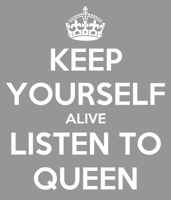 KEEP YOURSELF ALIVE LISTEN TO QUEEN