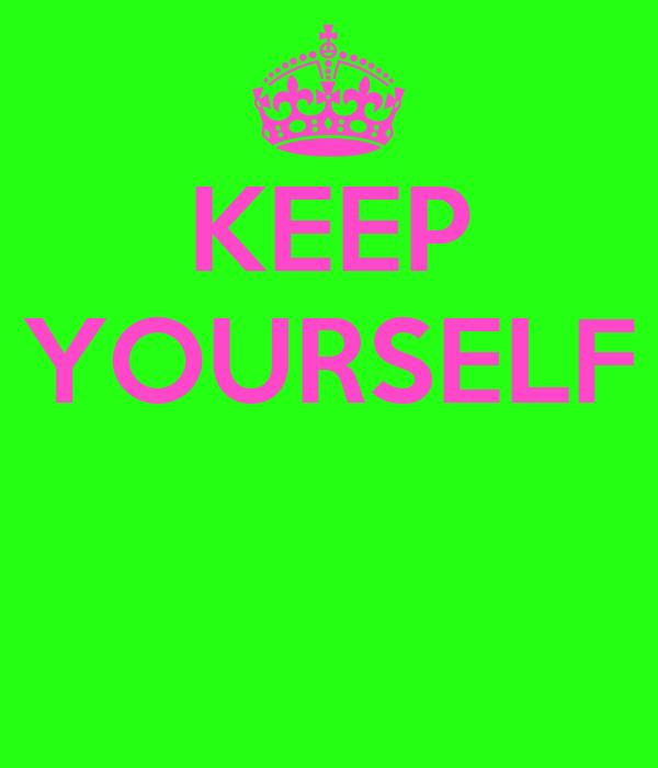 KEEP YOURSELF