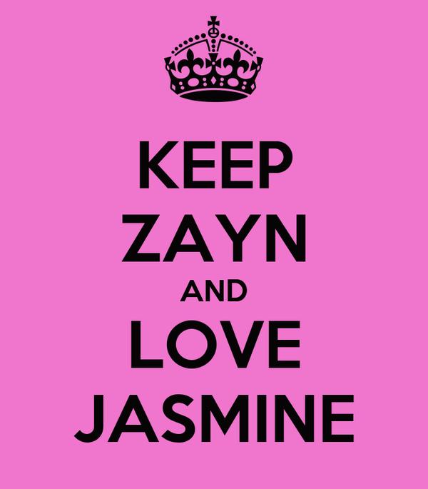 KEEP ZAYN AND LOVE JASMINE
