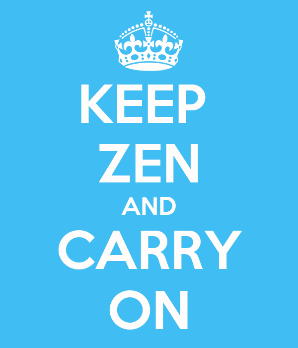 KEEP  ZEN AND CARRY ON