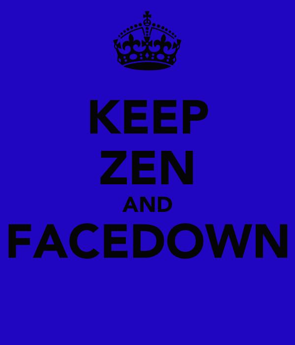KEEP ZEN AND FACEDOWN