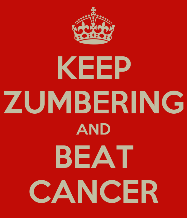 KEEP ZUMBERING AND BEAT CANCER