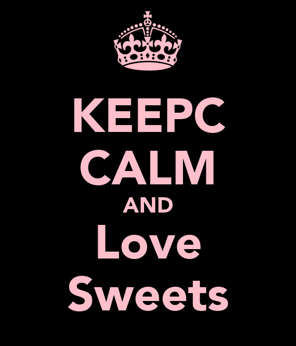 KEEPC CALM AND Love Sweets