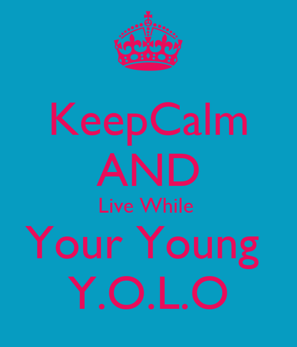KeepCalm AND Live While  Your Young  Y.O.L.O