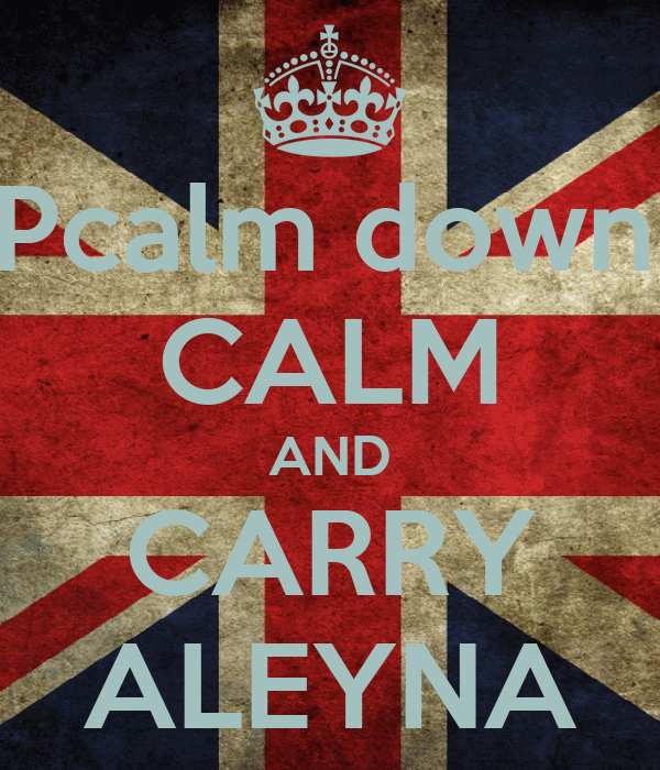 KEEPcalm down and CALM AND CARRY ALEYNA