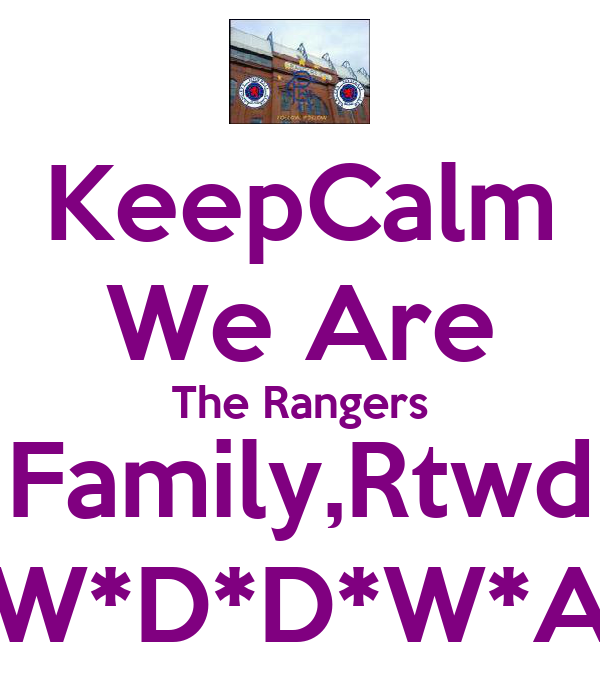 KeepCalm We Are The Rangers Family,Rtwd W*D*D*W*A