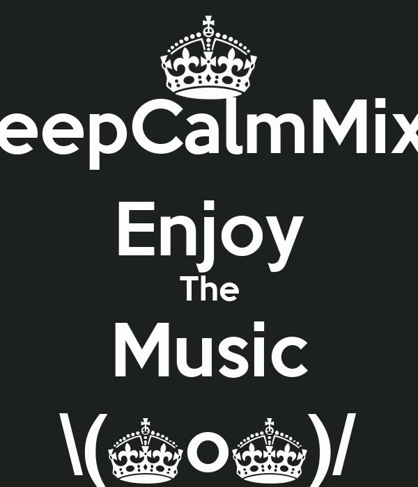 _KeepCalmMixes Enjoy The Music \(^o^)/