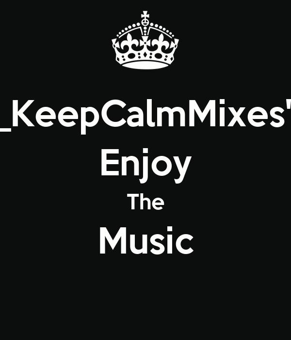 """_KeepCalmMixes"""" Enjoy The Music"""