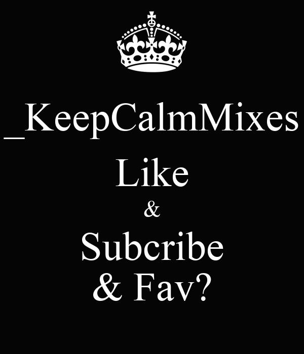 _KeepCalmMixes Like & Subcribe & Fav?