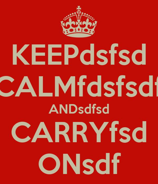 KEEPdsfsd CALMfdsfsdf ANDsdfsd CARRYfsd ONsdf