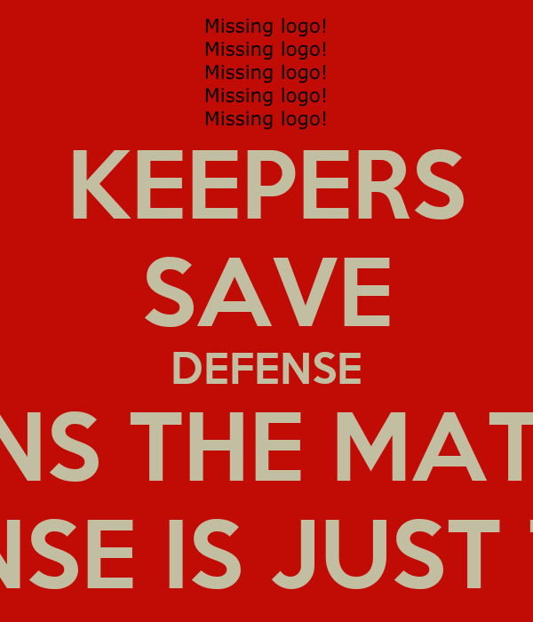 KEEPERS SAVE DEFENSE WINS THE MATCH OFFENSE IS JUST THERE