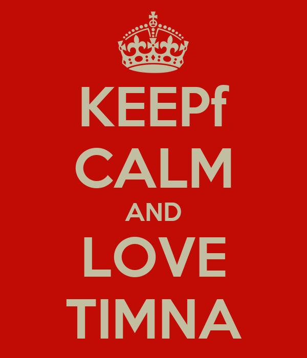 KEEPf CALM AND LOVE TIMNA