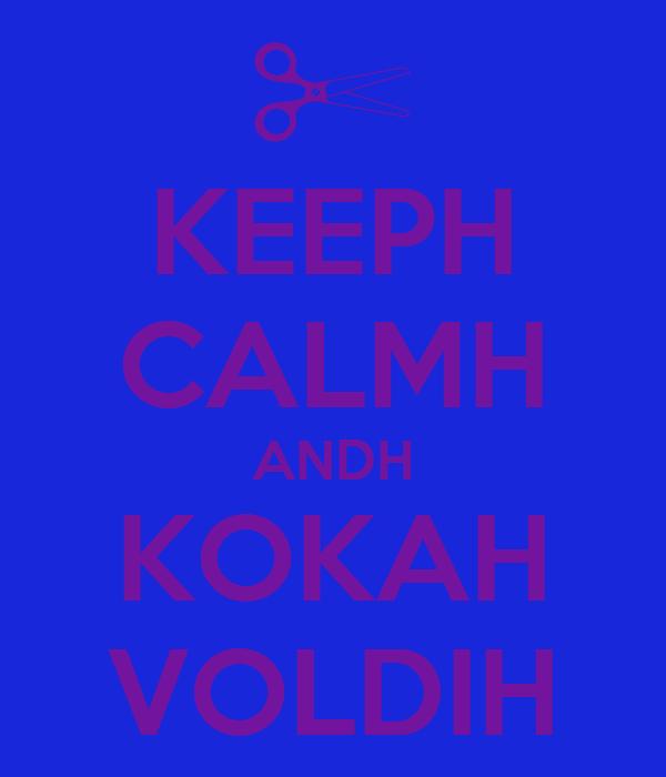 KEEPH CALMH ANDH KOKAH VOLDIH