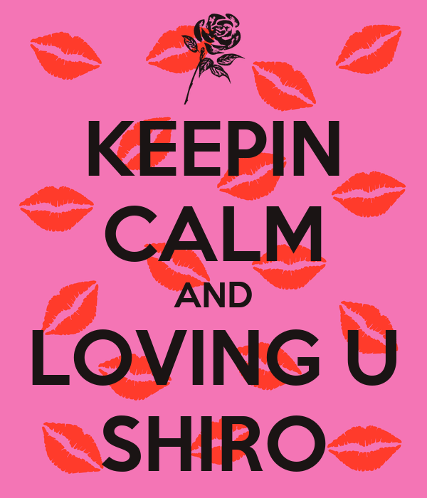 KEEPIN CALM AND LOVING U SHIRO