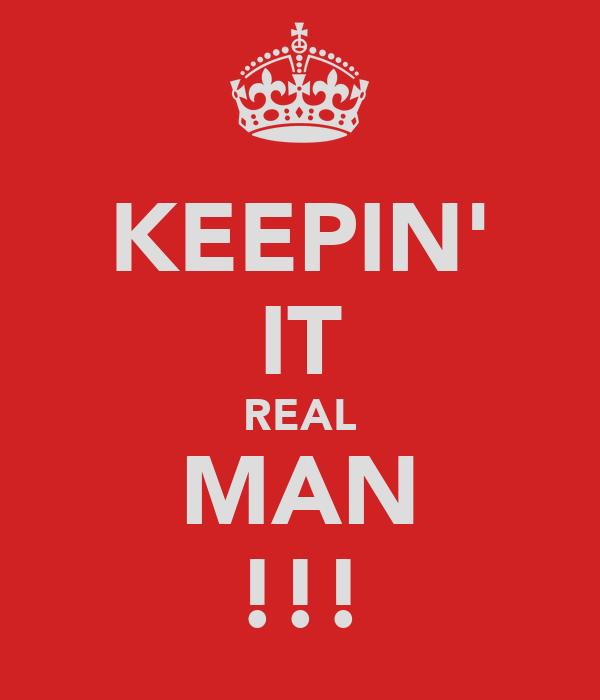 KEEPIN' IT REAL MAN !!!