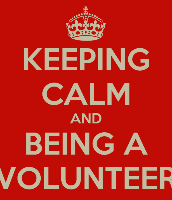 KEEPING CALM AND BEING A VOLUNTEER