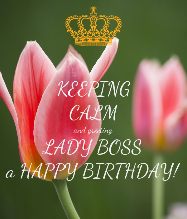 Keeping calm and greeting lady boss a happy birthday poster ivy keeping calm and greeting lady boss a happy birthday m4hsunfo