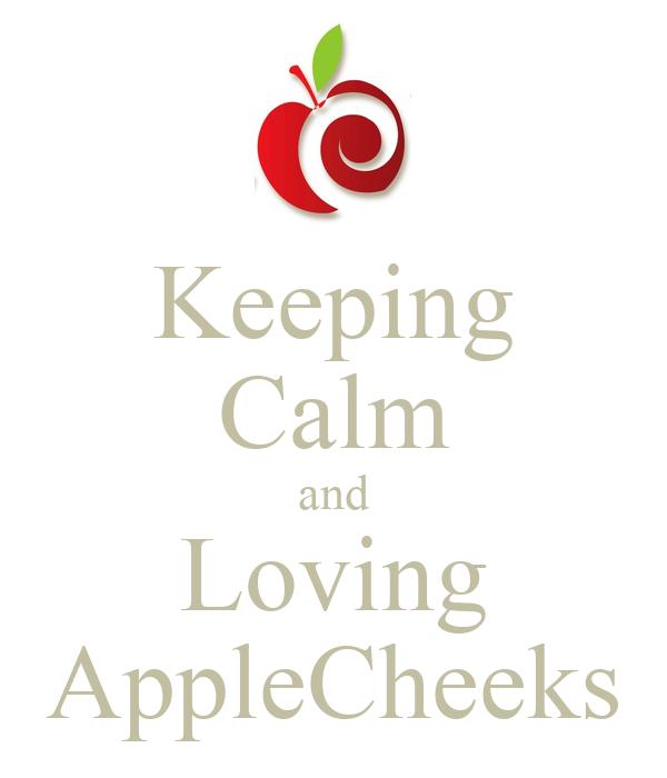 Keeping Calm and Loving AppleCheeks