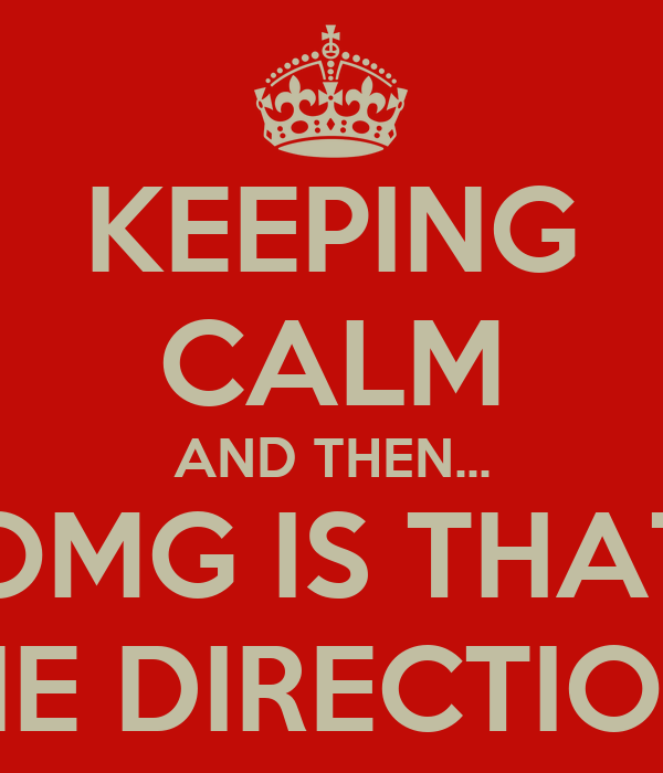 KEEPING CALM AND THEN... OMG IS THAT ONE DIRECTION?!