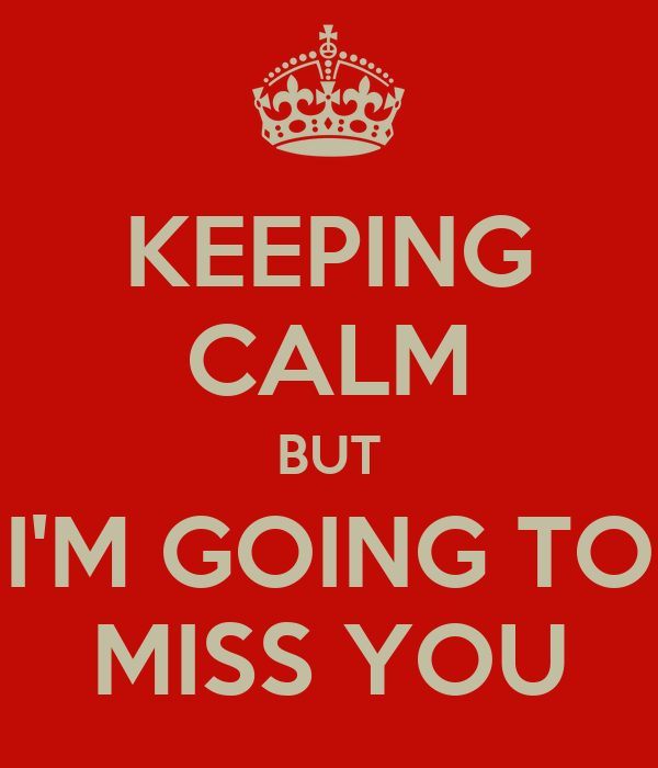 Keeping Calm But Im Going To Miss You Poster Catherine Keep