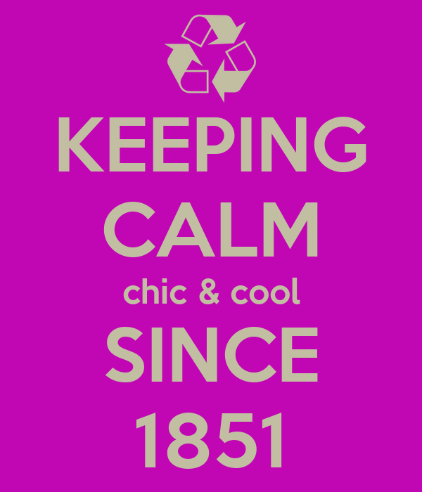 KEEPING CALM chic & cool SINCE 1851