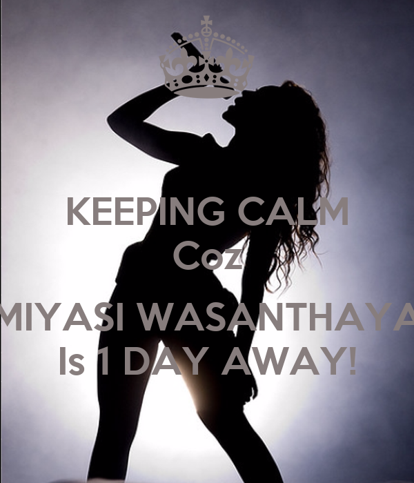 KEEPING CALM Coz  MIYASI WASANTHAYA Is 1 DAY AWAY!