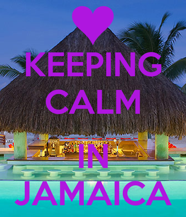 KEEPING CALM  IN JAMAICA