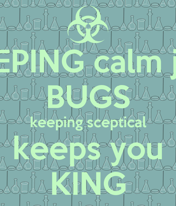 KEEPING calm just BUGS keeping sceptical keeps you KING