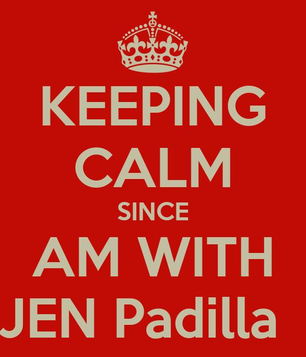KEEPING CALM SINCE AM WITH JEN Padilla