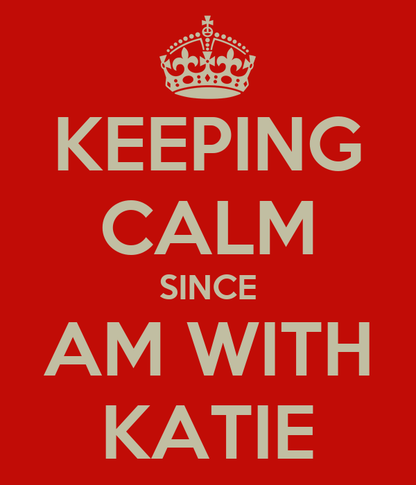 KEEPING CALM SINCE AM WITH KATIE