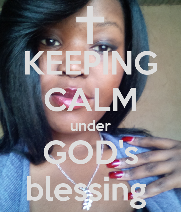 KEEPING CALM under GOD's blessing