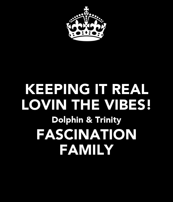 KEEPING IT REAL LOVIN THE VIBES! Dolphin & Trinity FASCINATION FAMILY