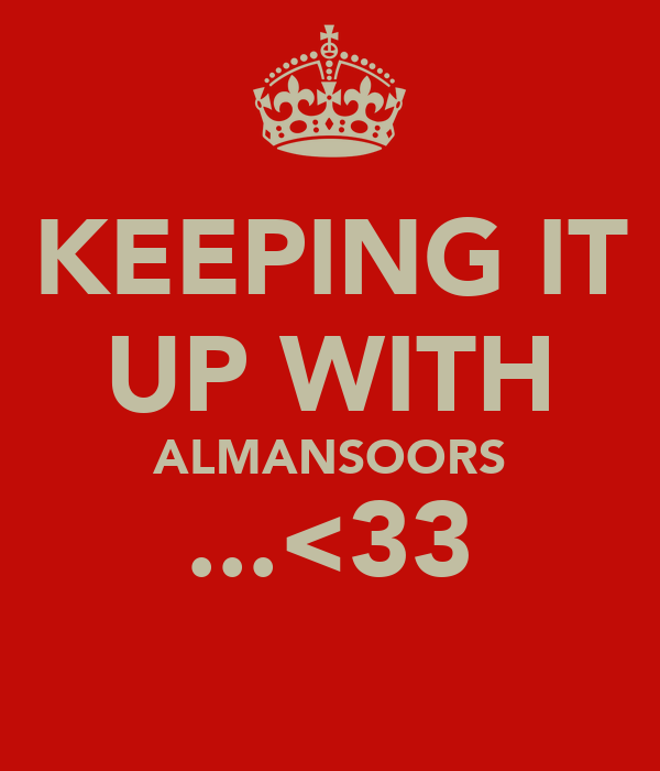 KEEPING IT UP WITH ALMANSOORS ...<33