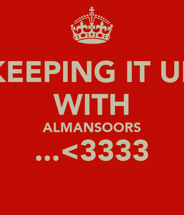 KEEPING IT UP WITH ALMANSOORS ...<3333