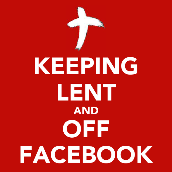 KEEPING LENT AND OFF FACEBOOK