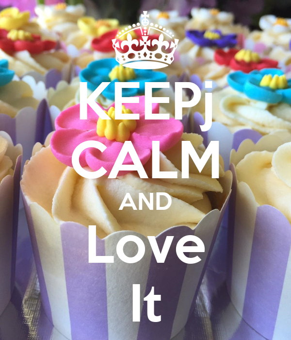KEEPj CALM AND Love It