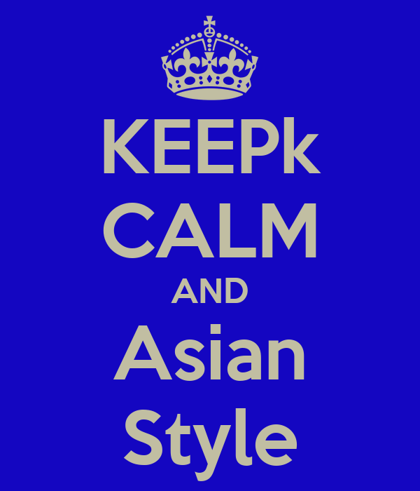 KEEPk CALM AND Asian Style