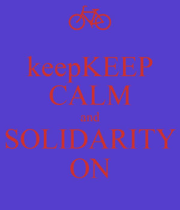keepKEEP CALM and SOLIDARITY ON